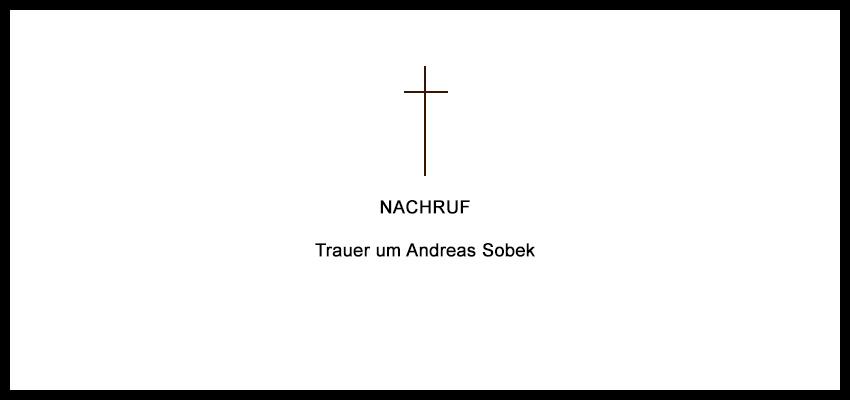 Trauer um Andreas Sobek